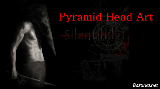 Pyramid head art.